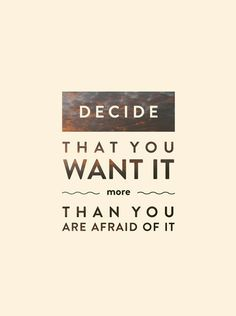 Decide that you want it more than you are afraid of it. #quotes #nofear