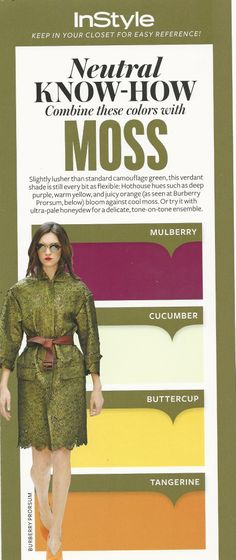 InStyle Keep in Your Closet for Easy Reference!  Neutral Know-How Combine these colors with Moss