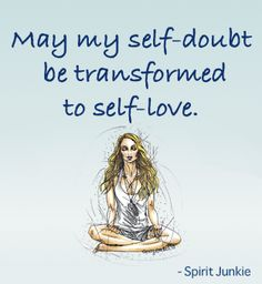 Self doubt into self love. Spirit Junkie