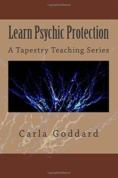 Amazon.com: Learn Psychic Protection: A Tapestry Teaching Series (9781502427052): Carla Goddard: Books