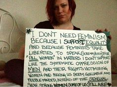 I don't need feminism because I support equality, not entitlements and supremacy.