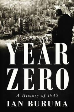 Year Zero: A History of 1945 by Ian Buruma. This lively history shows how the Good War turned out badly for many people and splendidly for others less deserving.