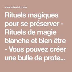 Rituels magiques pour se préserver - Rituels de magie blanche et bien être - Vous pouvez créer une bulle de protection dans des moments ou des situations où vous avez peur, où vous vous trouvez avec des personnes déprimées, fatiguées, négatives voire méchantes...