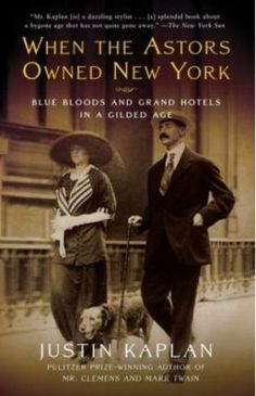 """Read """"When the Astors Owned New York Blue Bloods and Grand Hotels in a Gilded Age"""" by Justin Kaplan available from Rakuten Kobo. In this marvelous anecdotal history, Justin Kaplan––Pulitzer Prize-winning biographer of Mark Twain––vividly brings to l. I Love Books, Great Books, Books To Read, My Books, Reading Lists, Book Lists, Reading Books, Reading Material, Book Nooks"""
