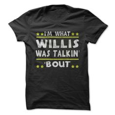 I'm What Willis Was Talkin' 'Bout