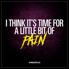 I think it's time for a little bit of pain. - It's a new day and it's time for a little bit of pain. The good kind of pain you can only get in the gym. Time to go to the gym and make shit happen! #nopain #nogain #quote #workout www.gymquotes.co