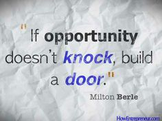 """If Opportunity doesn't knock. build a door."" #Dream #business #startup #Entrepreneur #work #followDream #takerisks #opportunity #goals"