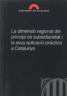 La dimensió regional del principi de subsidiarietat i la seva aplicació pràctica a Catalunya.  Barcelona : Parlament de Catalunya, 2012.