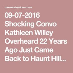09-07-2016   Shocking Convo Kathleen Willey Overheard 22 Years Ago Just Came Back to Haunt Hillary