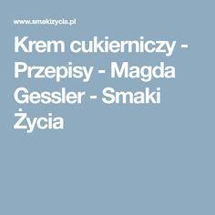 Krem cukierniczy - Przepisy - Magda Gessler - Smaki Życia