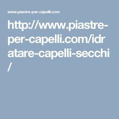http://www.piastre-per-capelli.com/idratare-capelli-secchi/