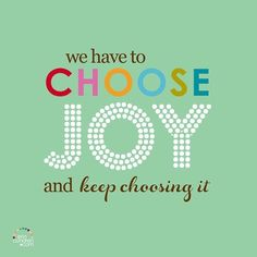 """A """"Chose Joy"""" plaque hangs in my bathroom over my tub so I can meditate on it while I try to soak away my troubles, worries, negative thoughts and fears."""