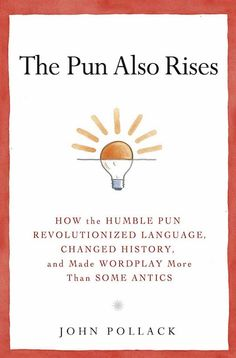 """John Pollack, The Pun Also Rises, exploration of how wordplay evolved to more than """"cheap linguistic thrill"""""""