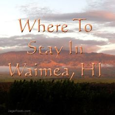 The best places to stay in Waimea, HI.  #visithawaii #traveltip #vacationtime