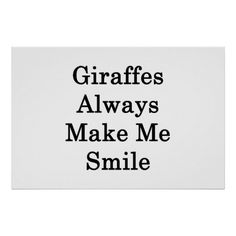 Giraffes Always Make Me Smile. The fact that other giraffe enthusiasts are around makes me happy.