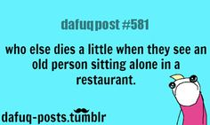 this is so me...I feel so sad for them but at the same time miss my grandparents that have passed
