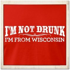 I was recently told that the person from Wisconsin is always the most fun person in the room. Yes!!!