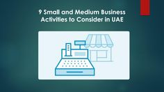 Small and medium activities gaining the attention all across the world. Same is the case with UAE. 9 of them has been discussed this document.