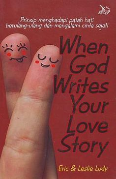 When God writes your love story (terjemahan) by Eric & Leslie Ludy