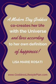 A Modern Day Goddess co-creates her life with the Universe and lives according to her own definition of happiness! #goddess #quote #happiness