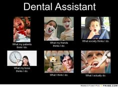 Dental Assistant... - Meme Generator What i do