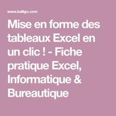 Mise en forme des tableaux Excel en un clic ! - Fiche pratique Excel, Informatique & Bureautique