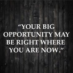 """Your big opportunity may be where you are now."" #opportunity #jobsearch #passion #leader #leadership #startups #startuplife #entrepreneur #challengeyourself #wordsofwisom #qotd #quoteoftheday #realtalk #quote #inspiration #workforit #business #career #jobs #selfmotivated #detroit #chicago #siliconvalley #nyc #seattle #atlanta #toronto"