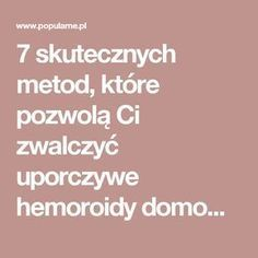 7 skutecznych metod, które pozwolą Ci zwalczyć uporczywe hemoroidy domowym sposobem   Popularne.pl