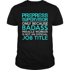 PREPRESS SUPERVISOR Badass 1 P4 T-Shirts, Hoodies. GET IT ==► Funny Tee Shirts