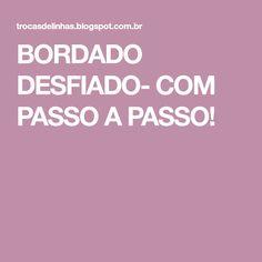 BORDADO DESFIADO- COM PASSO A PASSO!