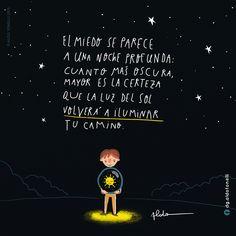 〽️ El miedo se parece a una noche profunda, cuanto más oscura, mayor es la certeza que la luz del sol volverá a iluminar tu camino