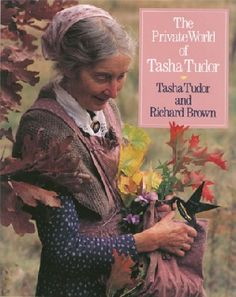 The Private World of Tasha Tudor by Tasha Tudor and Richard Brown. Originally published in 1992, this is the current edition.