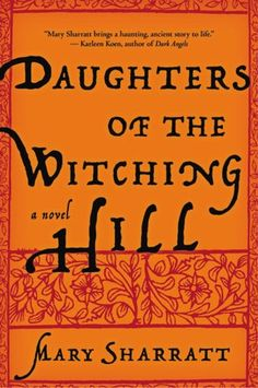 Daughters of the Witching Hill-Daughters of theWitching Hill brings history to life in a vivid and wrenching account of a family sustained by love as they try to survive the hysteria of a witch-hunt.