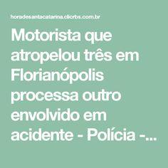 Motorista que atropelou três em Florianópolis processa outro envolvido em acidente - Polícia - Hora