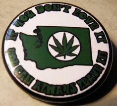 "WASHINGTON MARIJUANA - IF YOU DON'T LOVE IT YOU CAN ALWAYS LEAVE IT! pinback button badge 1.25""30 FUCK EUGENICS! SMASH ABLEISM pinback buttons badges 1.25"""