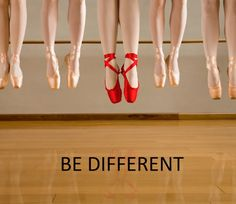 be different (love those red pointe shoes!)