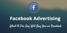What $5 Per Day Will Buy You on Facebook Ads