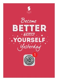 """Become Better Than Yourself Yesterday  """"It's not about being the best. It's about being better than you were yesterday."""""""