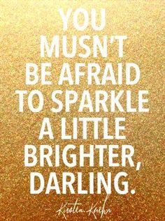 Sparkle a little brighter darling!