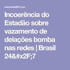 Incoerência do Estadão sobre vazamento de delações bomba nas redes   Brasil 24/7
