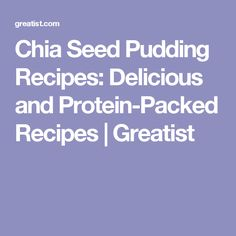 Chia Seed Pudding Recipes: Delicious and Protein-Packed Recipes | Greatist