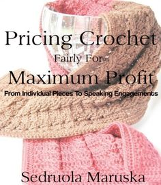 Pricing Crochet Fairly for Maximum Profit by Sedruola Maruska, http://www.amazon.ca/gp/product/B00BAZHS3G/ref=cm_sw_r_pi_alp_PTSgrb0EAE5RN