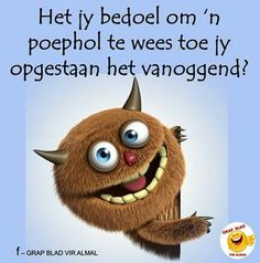 Afrikaans Quotes, Teaching Quotes, Twisted Humor, True Words, Birthday Wishes, Best Quotes, Cute Pictures, Qoutes, Haha