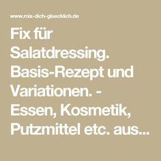 Fix für Salatdressing. Basis-Rezept und Variationen. - Essen, Kosmetik, Putzmittel etc. aus dem Thermomix