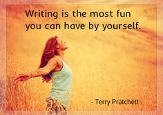 Writing is the most fun you can have by yourself . - Terry Pratchett
