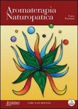 Aromaterapia Naturopatica (eBook) Luca Fortuna Compralo su il Giardino dei Libri