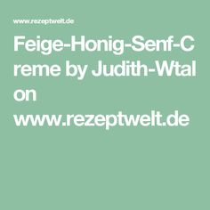 Feige-Honig-Senf-Creme by Judith-Wtal on www.rezeptwelt.de