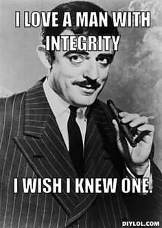 Honesty Meme   love a man with integrity, I wish I knew one.