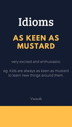 As keen as mustard ~ very excited and enthusiastic; Kids are always as keen as mustard to learn new things around them. Advanced English Vocabulary, Learn English Grammar, English Writing Skills, English Idioms, English Phrases, Learn English Words, English English, Quotes About English Language, German Language