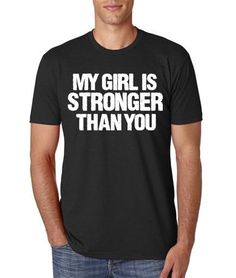 """@Crystal Chou Chou Cox  Nate needs this... Wait... it needs to read """"my wife...:: http://www.etsy.com/listing/158156213/my-girl-is-stronger-than-you-t-shirt"""